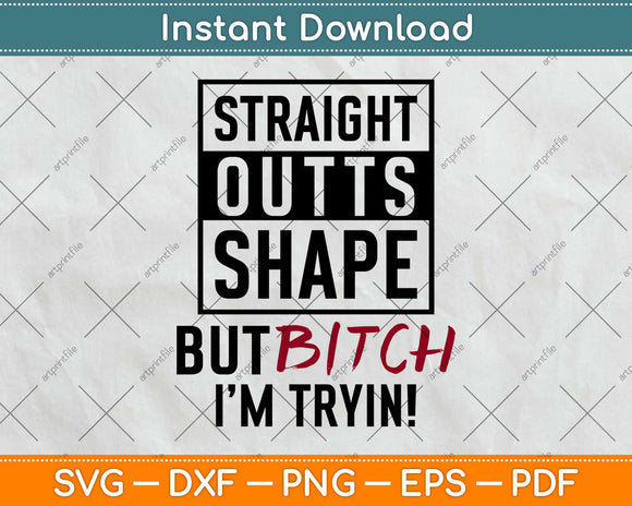 Straight Outta Shape But Bitch I'm Trying! Fitness Svg