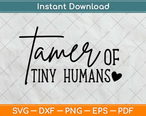 Tamer Of Tiny Humans Svg Design Cricut Printable Cutting