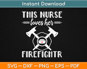 This Nurse Love Her Firefighter Svg Design Cricut Printable