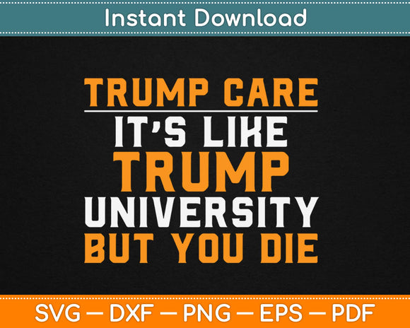 Trumpcare It's Like Trump University But You Die Svg Png