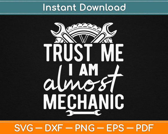 Trust Me I am Almost a Mechanic Svg Design Cricut Printable