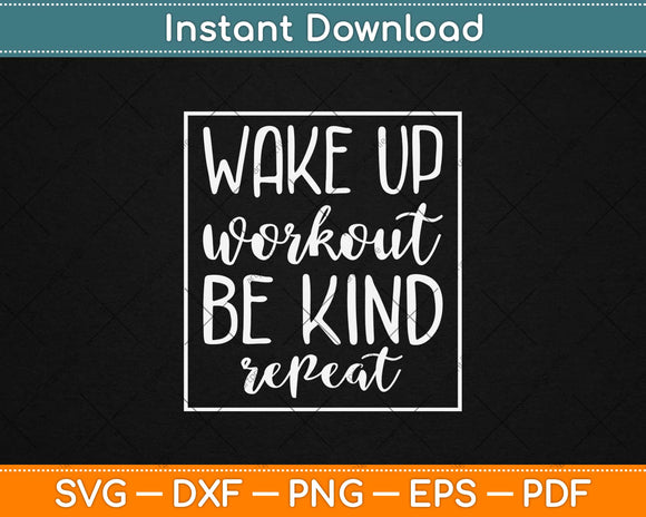 Wake Up Workout Be Kind Repeat Svg Design Cricut Printable