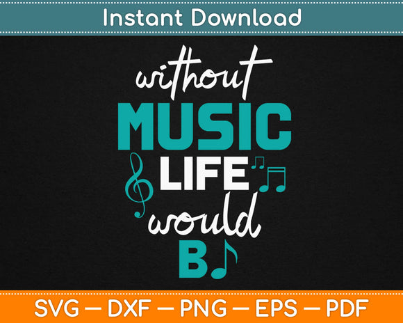 Without Music Life Would Be Flat Svg Design Cricut Printable