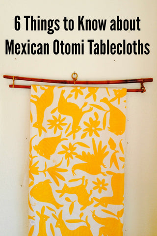 6 Things to Know about Otomi Mexican Tablecloths