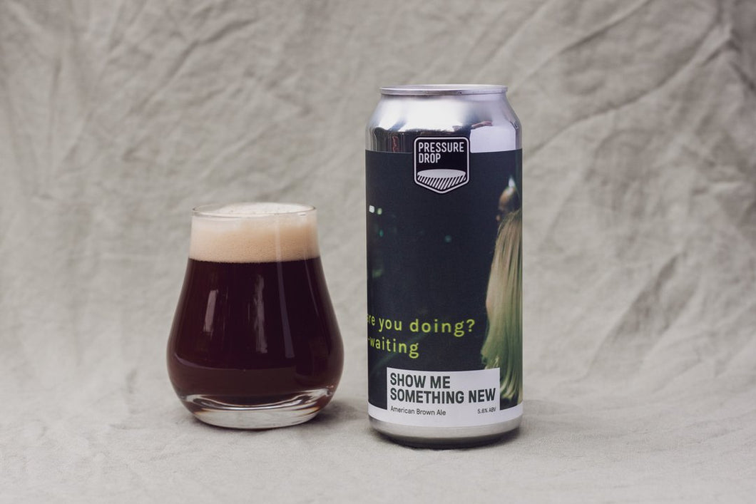 Show Me Something New - Pressure Drop - American Brown Ale, 5.8%, 440ml Can