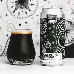 Give Me The Message - Pressure Drop - Mosaic Export Stout, 7.2%, 440ml
