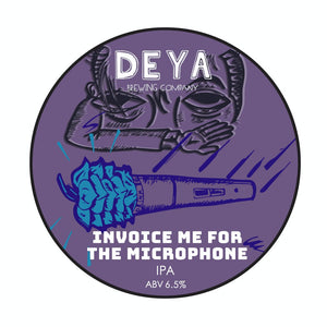 Invoice Me For The Microphone - Deya Brewing - IPA, 6.2%, 500ml