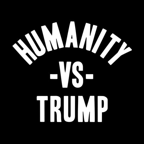 Humanity VS Trump