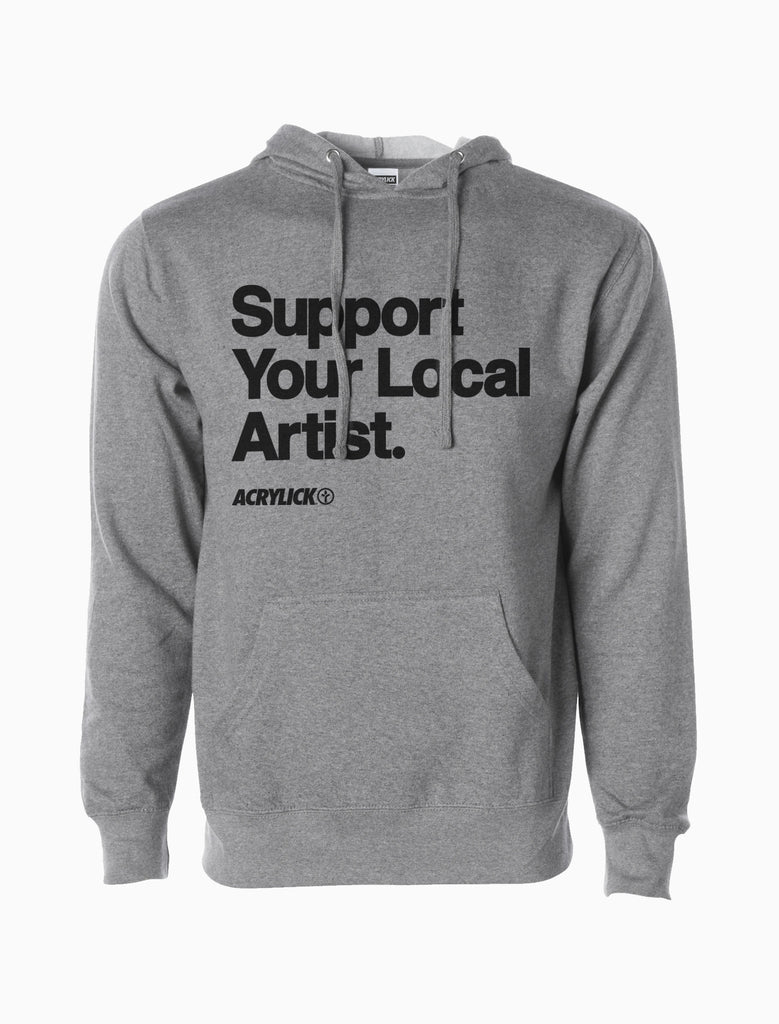 Acrylick - Orginal Support Your Local Artist Tee, Hoodie