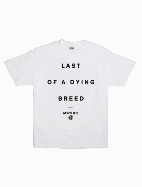 Acrylick Tee - Last Of A Dying Breed