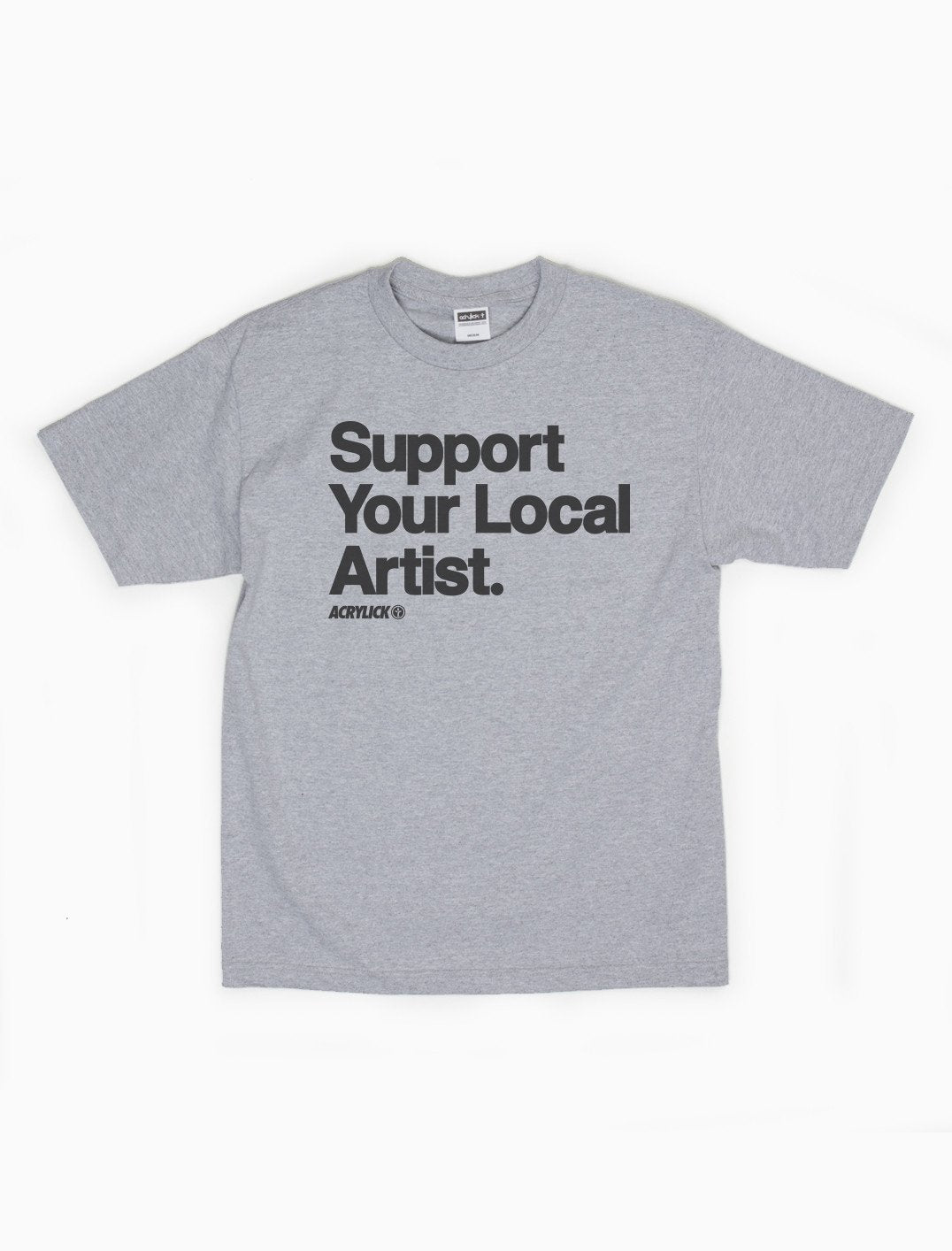 Acrylick Tee - Support Your Local Artist