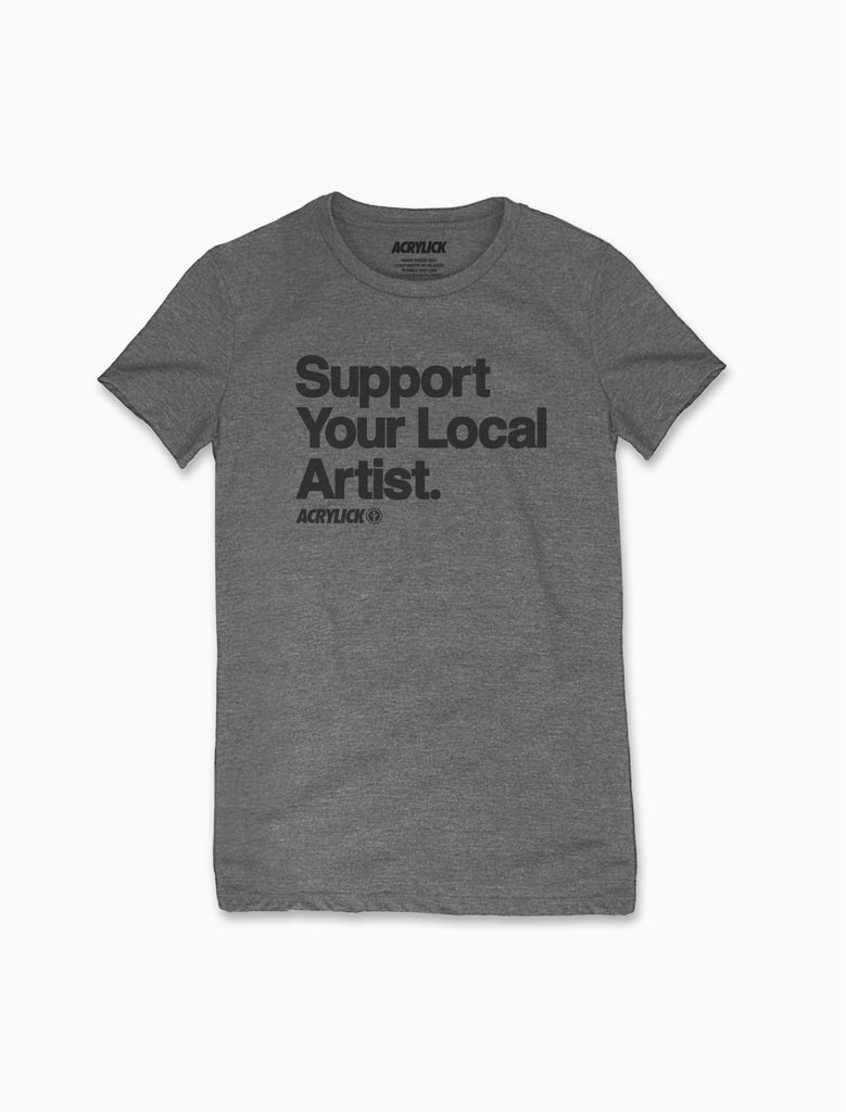 Acrylick - Women's - Support Your Local Artist Tee