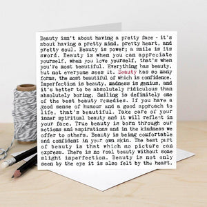 A white square greeting card which is filled with black text. The text is in a typewriter font. It features lots of quotes about inner beauty and self-esteem including 'true beauty is born through our actions and aspirations and in the kindness we offer to others' and 'everything has beauty, but not everyone sees it'. The word beauty is written in red once to highlight the focus of the card.