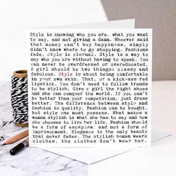 A white square greeting card which is filled with black text. The text is in a typewriter font. It features lots of thoughtful and humorous phrases about style and fashion. These include 'Style is a way to say who you are without having to speak' and 'If you can't be better than your competition, just dress better'. The word style is written in red once to highlight the focus of the card.