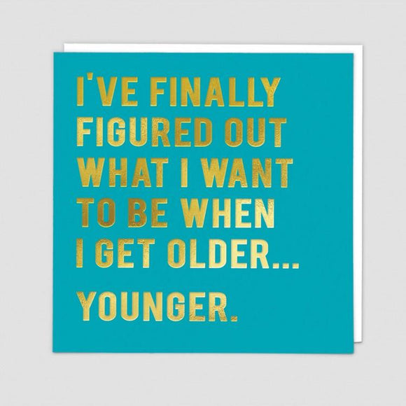 I want to be Younger