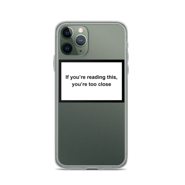 'If You're Reading This You're Too Close' iPhone Case