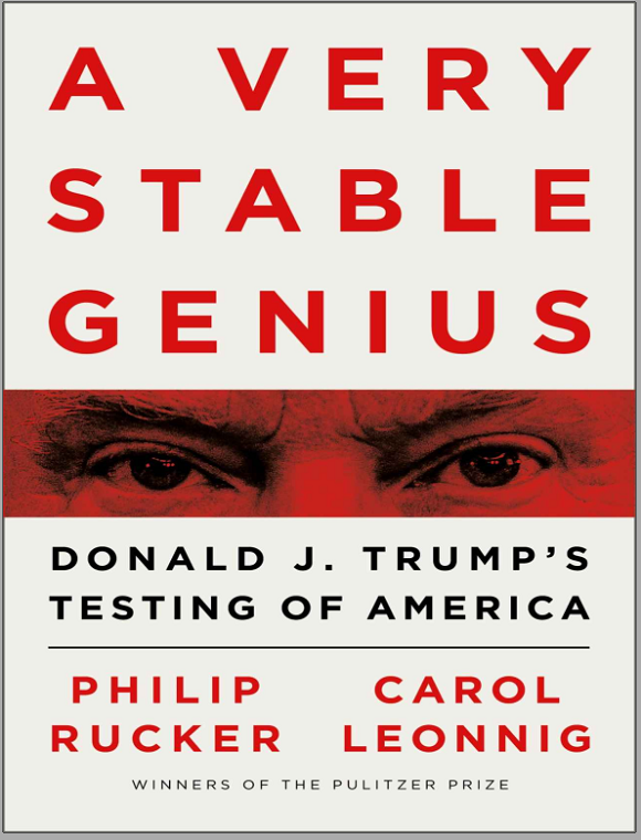A Very Stable Genius Donald J. Trump's Testing of America by P. Rucker & C. Leonnig