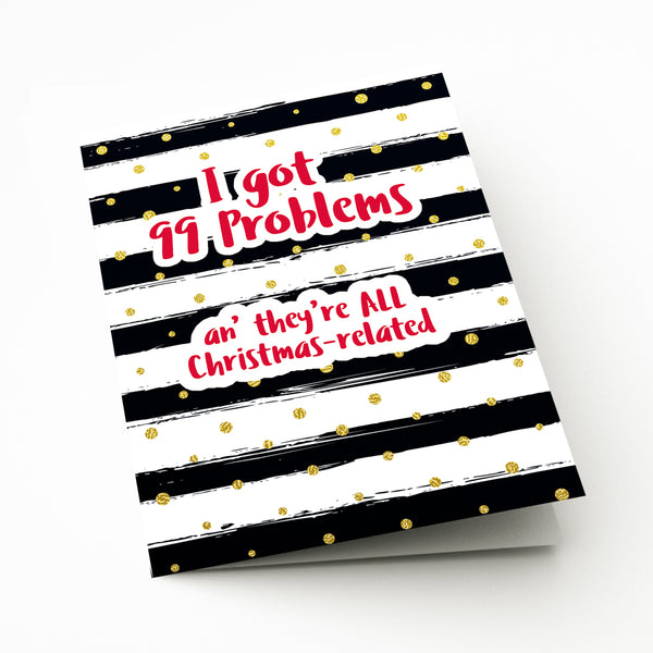 I got 99 Problems Christmas Card