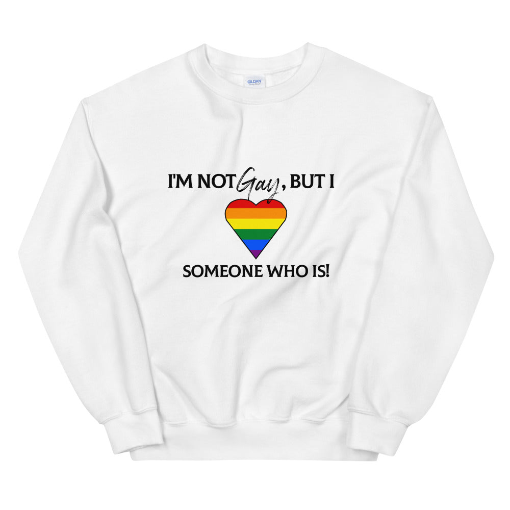 I'm Not Gay But I Love Someone Who IsnUnisex Sweatshirt