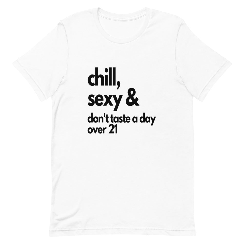 Chill, Sexy & Don't Taste a Day over 21 Short-Sleeve T-Shirt Blk