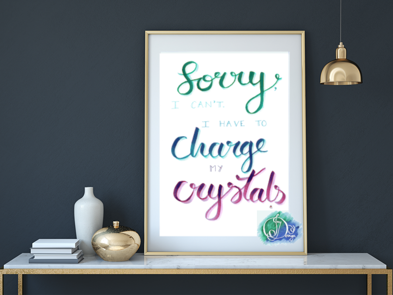 Sorry I Can't, I Have to Charge my Crystals A3 A4 A5 Print