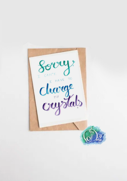 Sorry I Can't, I Have to Charge my Crystals Print Digital Download