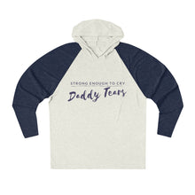 Load image into Gallery viewer, Strong Enough to Cry Daddy Tears Unisex Tri-Blend Hoodie