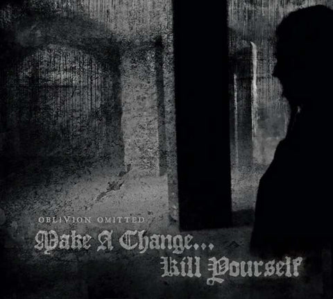 Make A Change ... Kill Yourself - Oblivion Omitted Digi