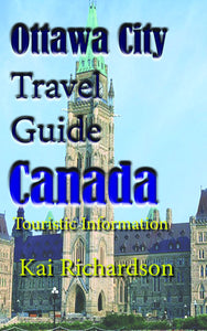 Ottawa City Travel Guide, Canada: Touristic Information
