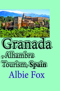 Granada, Alhambra Tourism, Spain: A Guide