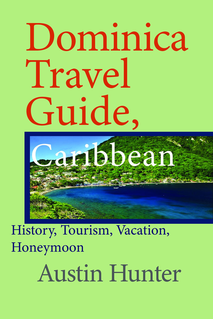 Dominica Travel Guide, Caribbean: History, Tourism, Vacation, Honeymoon