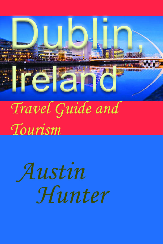Dublin, Ireland: Travel Guide and Tourism