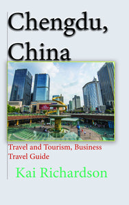 Chengdu, China: Travel and Tourism, Business Travel Guide