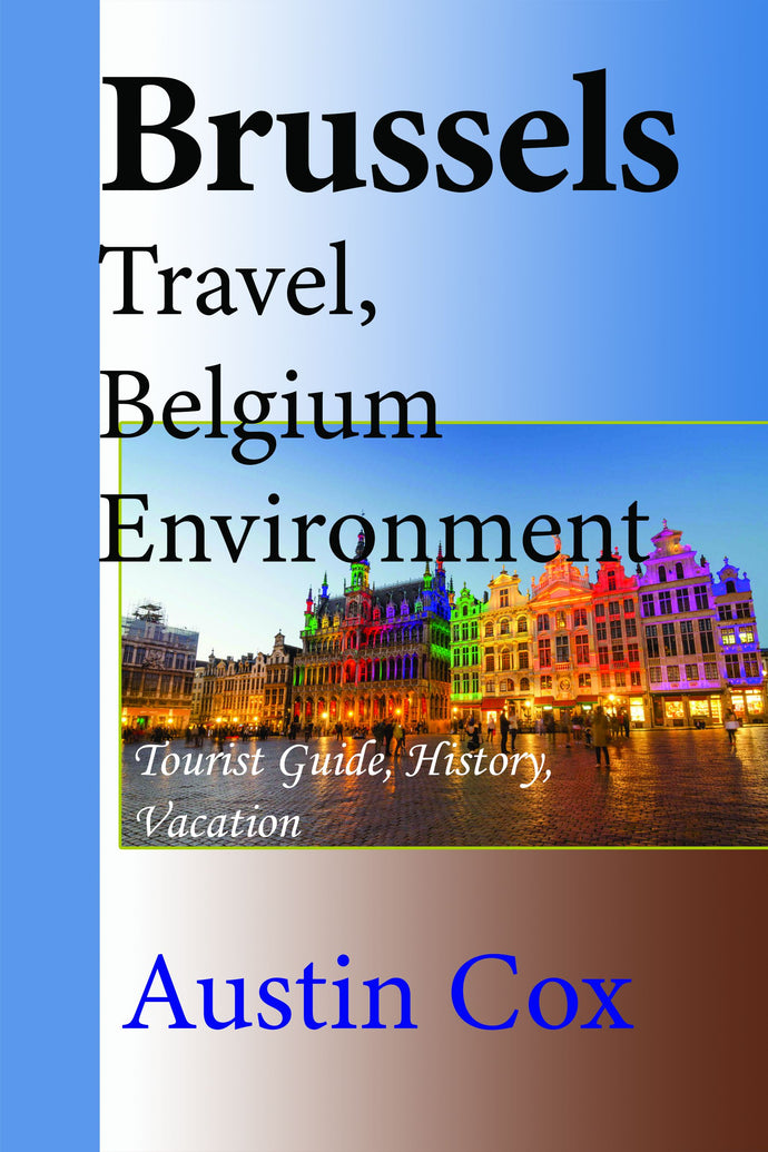 Brussels Travel, Belgium Environment: Tourist Guide, History, Vacation