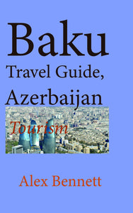Baku Travel Guide, Azerbaijan
