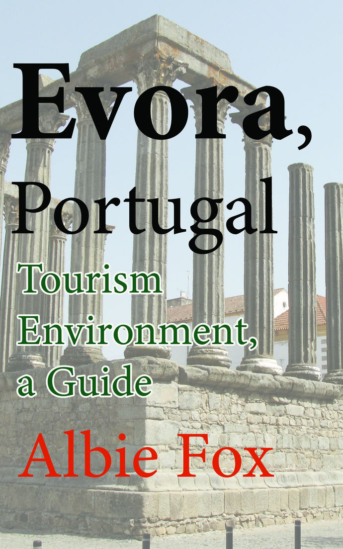 Evora, Portugal: Tourism Environment, a Guide