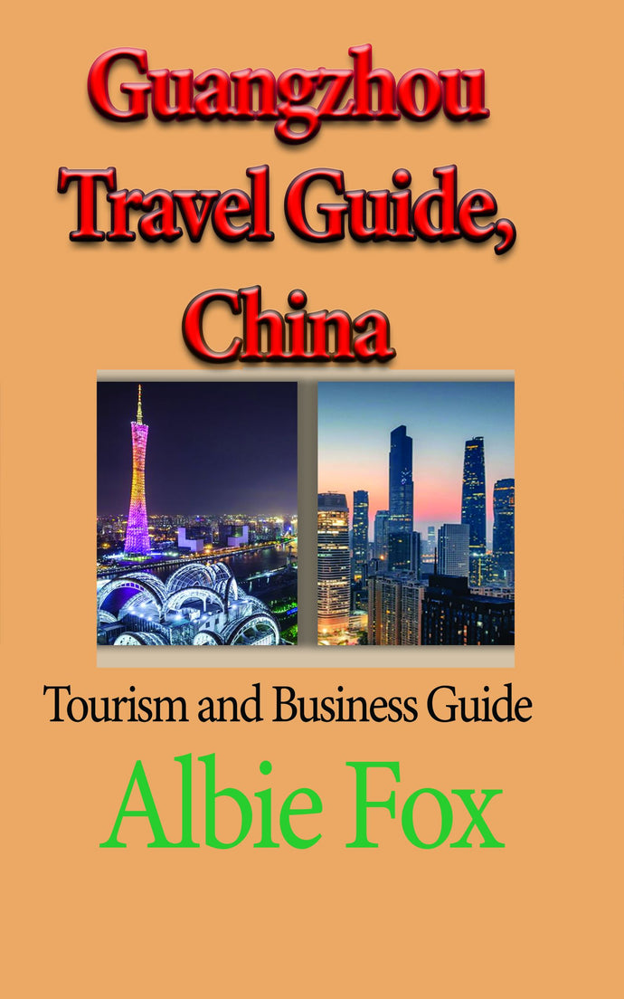 Guangzhou Travel Guide, China: Tourism and Business Guide