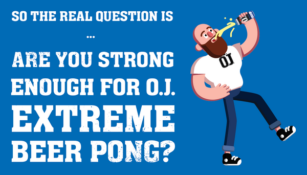 Oj Beer Pong Question