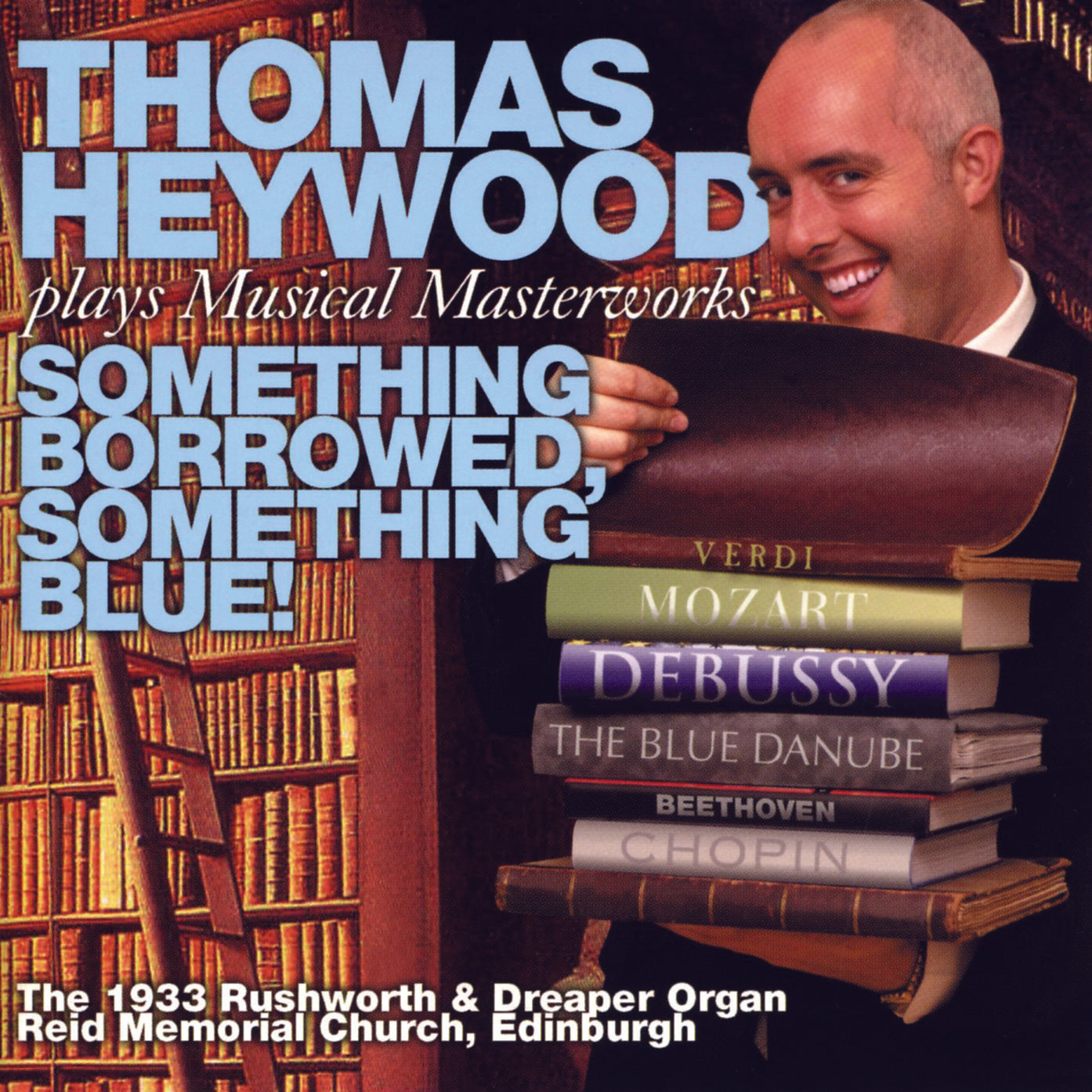 Something Borrowed, Something Blue! (CD) | Thomas Heywood | Concert Organ International