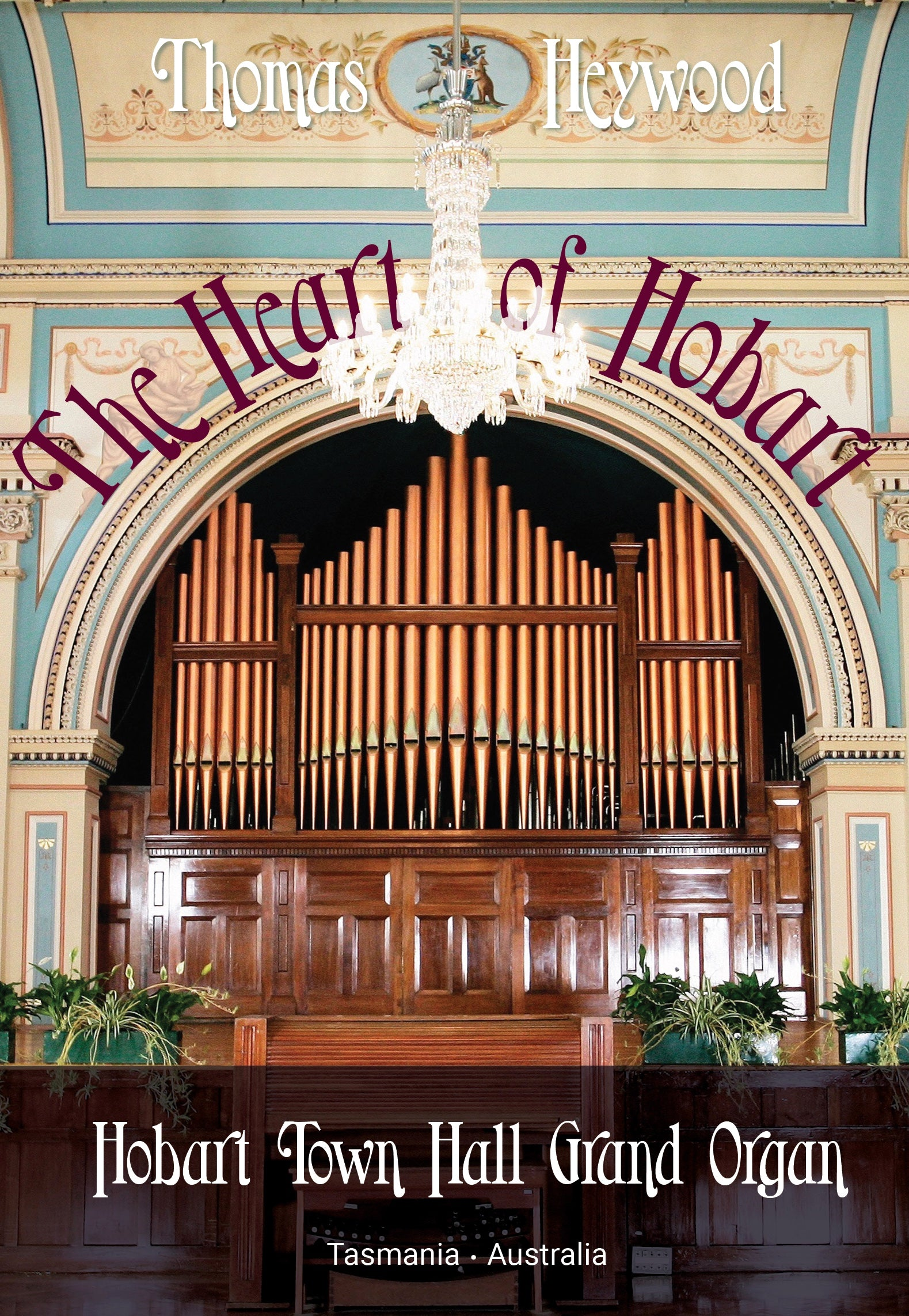 The Heart of Hobart (DVD) | Thomas Heywood | Concert Organ International