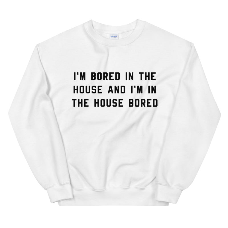 Bored in the House Unisex White Sweatshirt