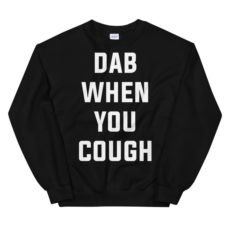 Dab When You Cough Unisex Black Sweatshirt
