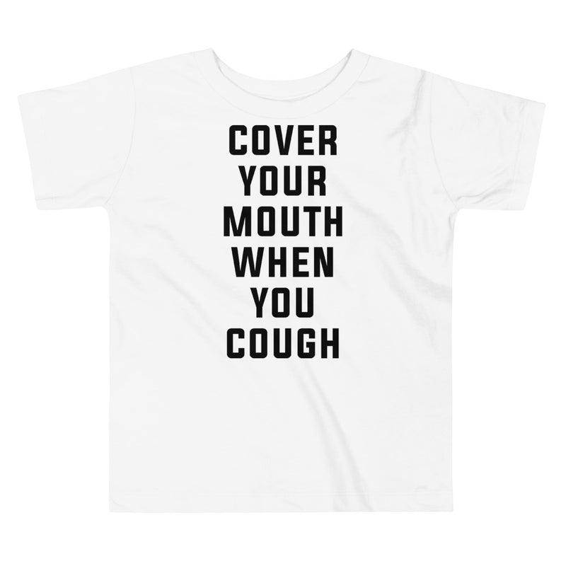Cover Your Mouth When Your Cough Toddler Short Sleeve White T-Shirt