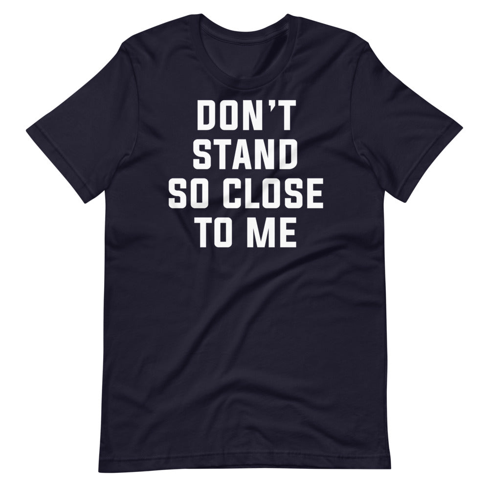 Don't Stand So Close to Me Short-Sleeve Unisex Navy T-Shirt