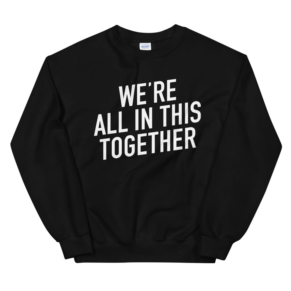 We're All in This Together Unisex Black Sweatshirt