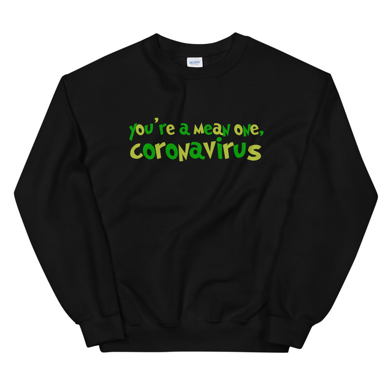 You're a Mean One, Coronavirus Unisex Black Sweatshirt