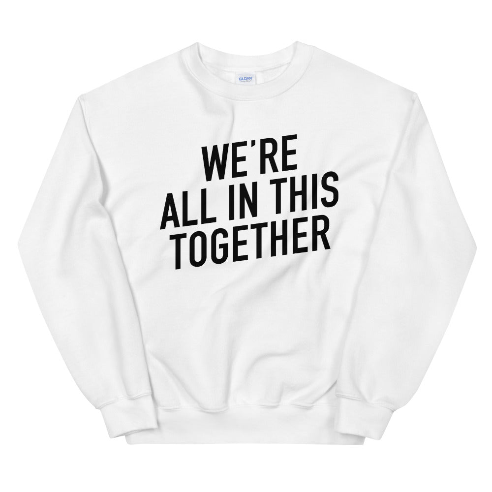 We're All in This Together Unisex White Sweatshirt