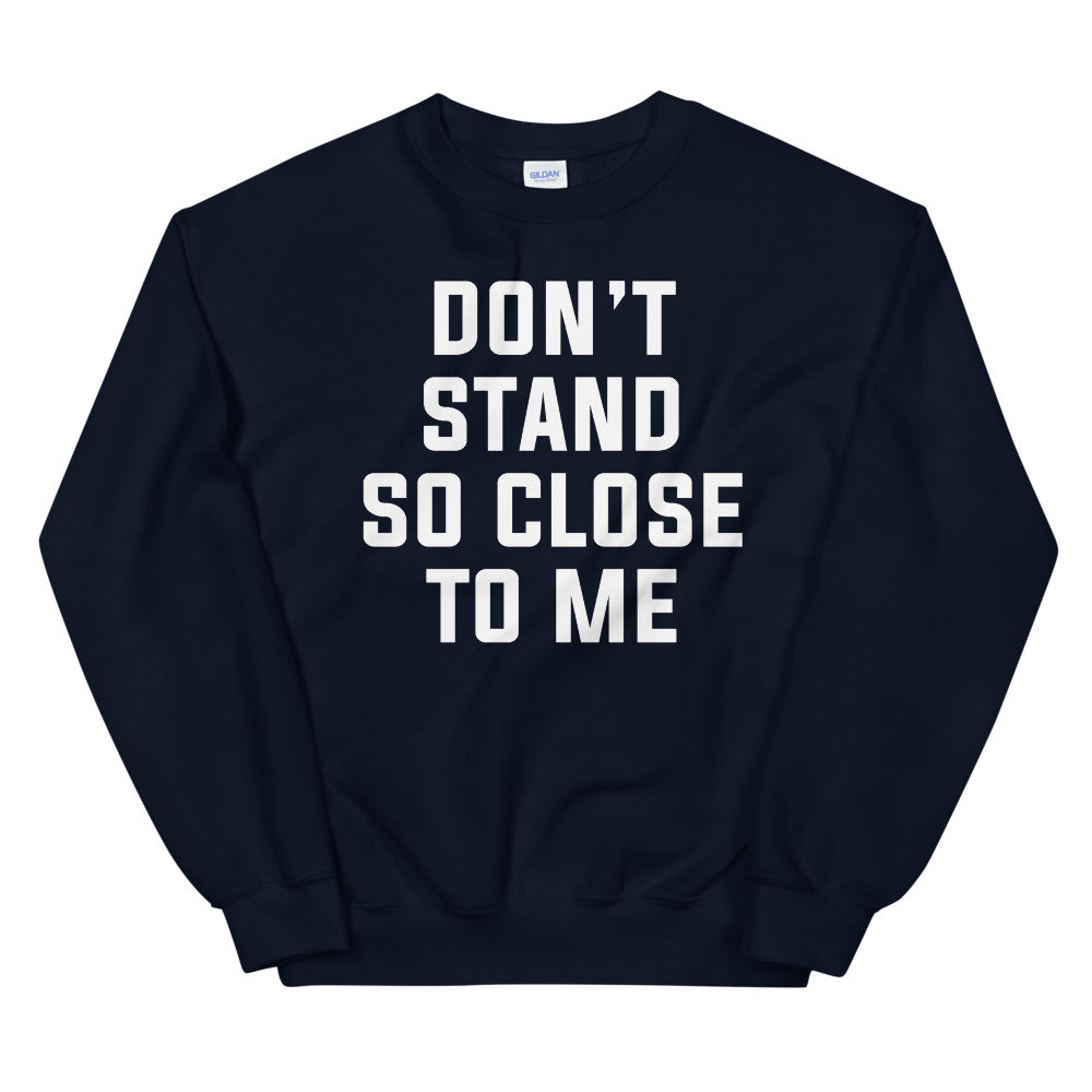 Don't Stand So Close to Me Unisex Navy Sweatshirt