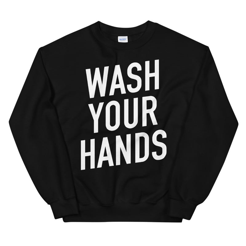 Wash Your Hands Unisex Black Sweatshirt