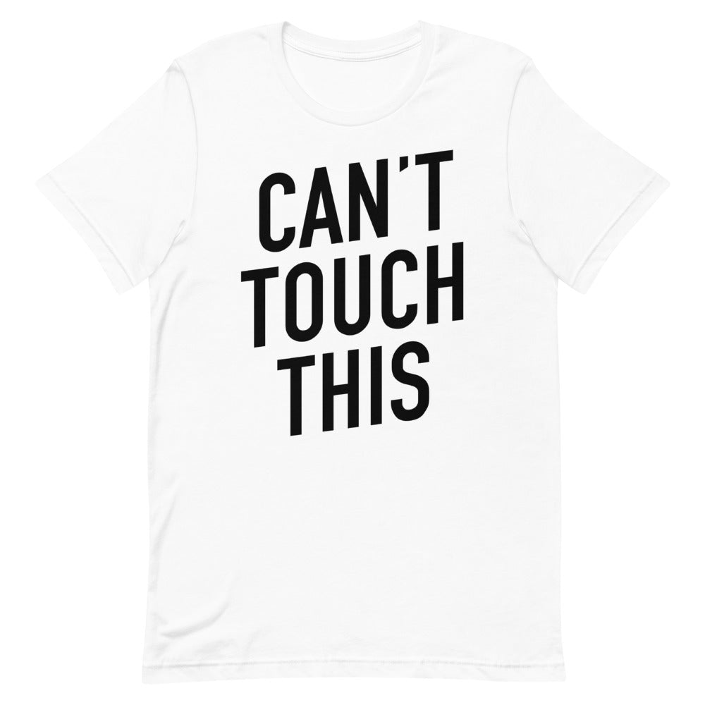 Can't Touch This Short-Sleeve Unisex White T-Shirt